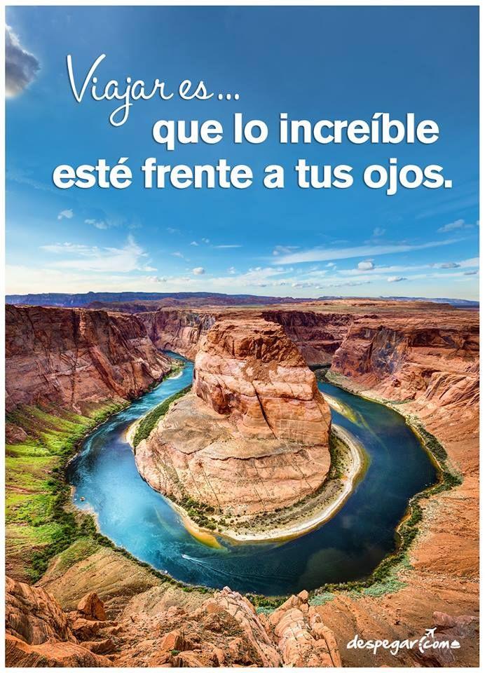 #Viajar es --> que lo increíble esté frente a tus ojos