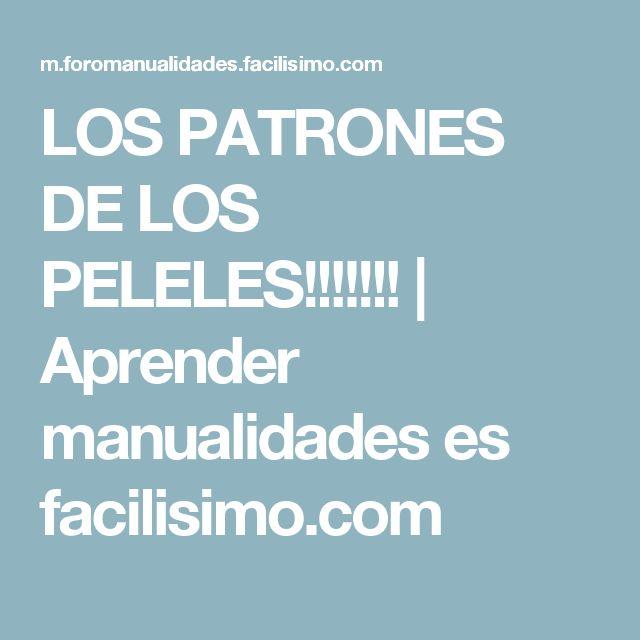 LOS PATRONES DE LOS PELELES!!!!!!!   Aprender manualidades es facilisimo.com