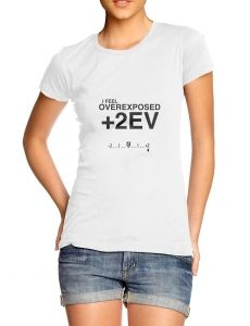 Feel Overexposed +2EV T-shirt for photo lovers #thinkandshoot