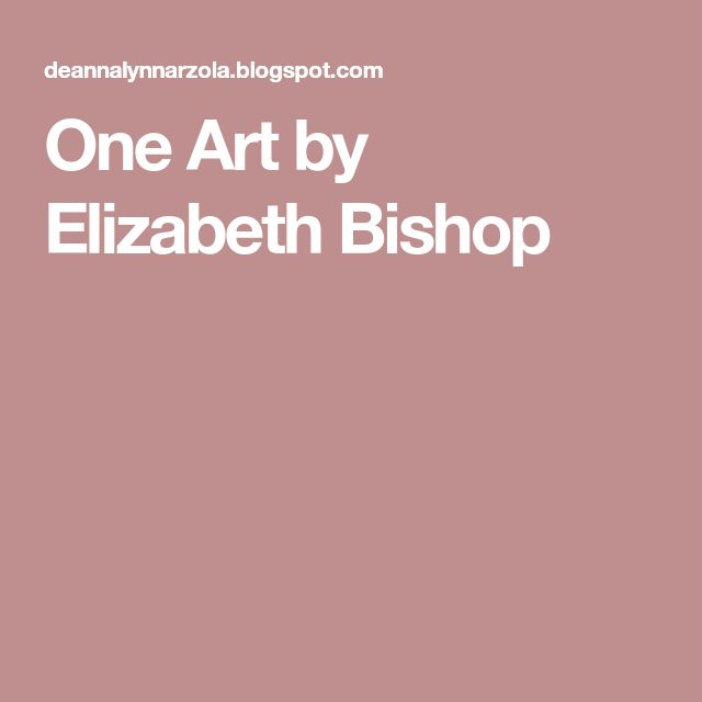 one art elizabeth bishop thesis Sestina by elizabeth bishop 1 sestina 2 form • in a  one art by elizabeth bishop ameera akhtar elizabeth bishop mine mehwish rana.