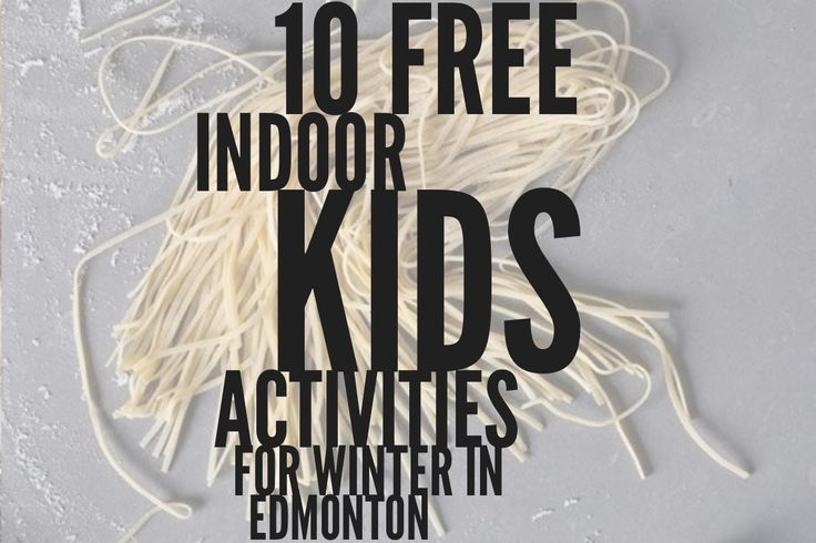 10 Fun and Free Indoor Kids Activities for Winter, from Toddler to Preteen #yeg