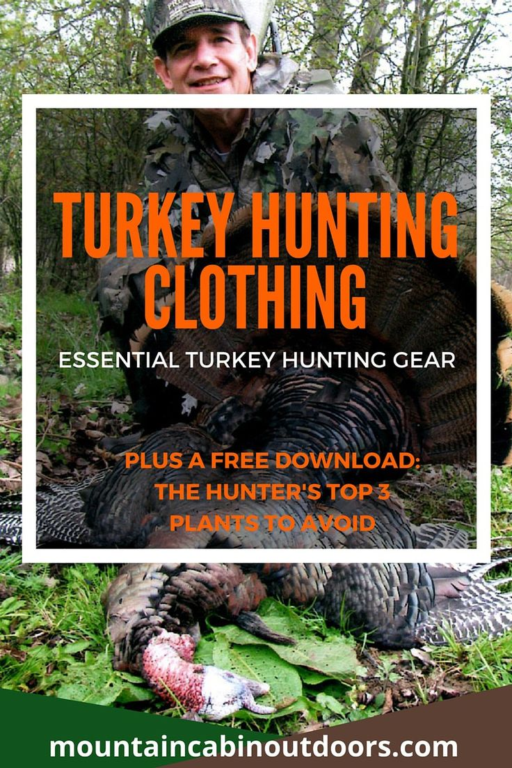 With proper turkey hunting clothing, the weather won't dictate the days that you hunt. Find out what items you need to have a successful and comfortable hunt, and download a free guide to the Hunter's Top 3 Plants to Avoid! | Turkey Hunting Clothing- Essential Turkey Hunting Gear | Mountain Cabin Outdoors | mountaincabinoutdoors.com/turkey-hunting-clothing