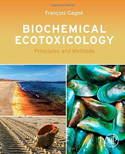 Biochemical ecotoxicology : principles and methods / François Gagné ; with additional contributions from Chantale André ... [et al.]