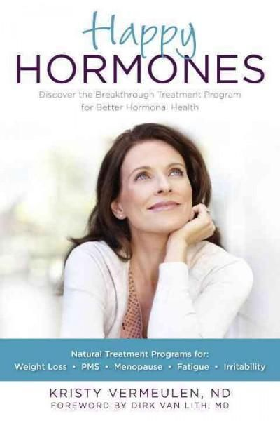 Happy Hormones: The Treatment Programs for: Weight Loss, PMS, Menopause, Fatigue, Irritability
