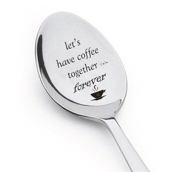 Gift For Your First Date Personalized Spoon Saying Les Have Coffee Together Forever