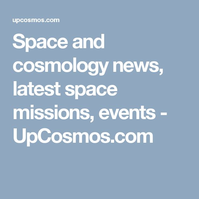 Space and cosmology news, latest space missions, events - UpCosmos.com