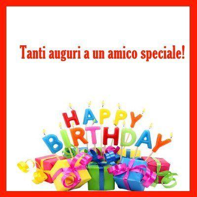 Tanti Auguri A Un Amico Speciale Buon Compleanno Amici Speciali Auguri Di Compleanno