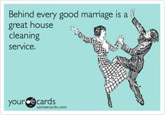 Behind every good marriage is a great house cleaning service.