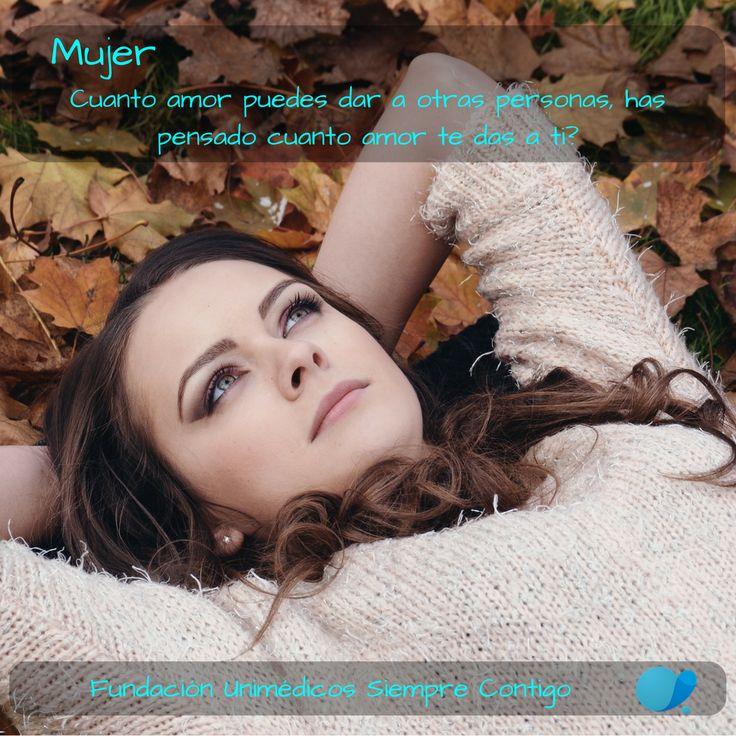 #Mujer , cuanto amor puedes dar a otras personas, ¿has pensado cuanto amor te das a ti? #FundaciónUnimédicos #EMASiempreContigo