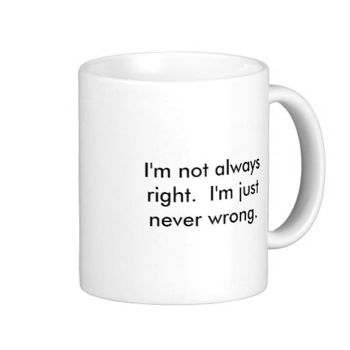 >>>Cheap Price Guarantee          I'm not always right.  I'm just never wrong. Coffee Mugs           I'm not always right.  I'm just never wrong. Coffee Mugs in each seller & make purchase online for cheap. Choose the best price and best promotion as you thing Secure Checkout y...Cleck Hot Deals >>> http://www.zazzle.com/im_not_always_right_im_just_never_wrong_mug-168903538041536035?rf=238627982471231924&zbar=1&tc=terrest