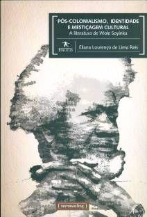 Programa de Pós-Graduação em Estudos Literários - Pós-colonialismo, identidade e mestiçagem cultural. A literatura de Wole Soyinka
