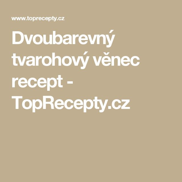 Dvoubarevný tvarohový věnec recept - TopRecepty.cz