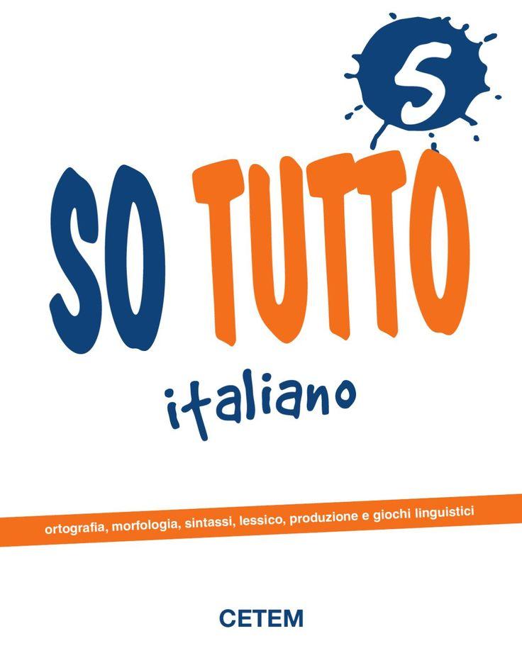 SO TUTTO 5  5 i t a l i a n o CETEM ortografia,morfologia,sintassi,lessico ,produzione e giochi linguistici
