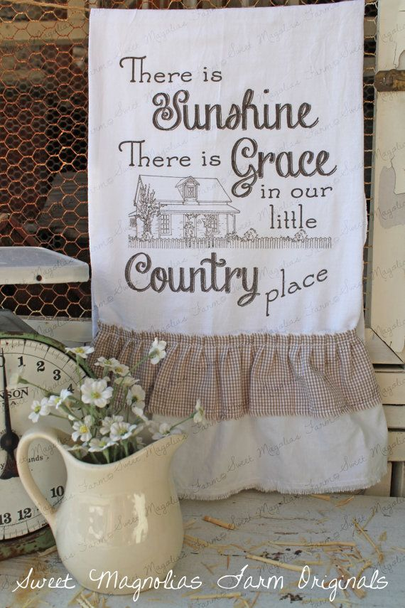 "Flour Sack Kitchen Towel... ""There is Sunshine there is Grace in our little Country Place""Farmhouse by SweetMagnoliasFarm, $18.50 sweet Magnolias Farm Design ©"