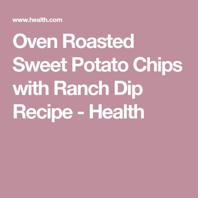 Oven Roasted Sweet Potato Chips with Ranch Dip Recipe - Health