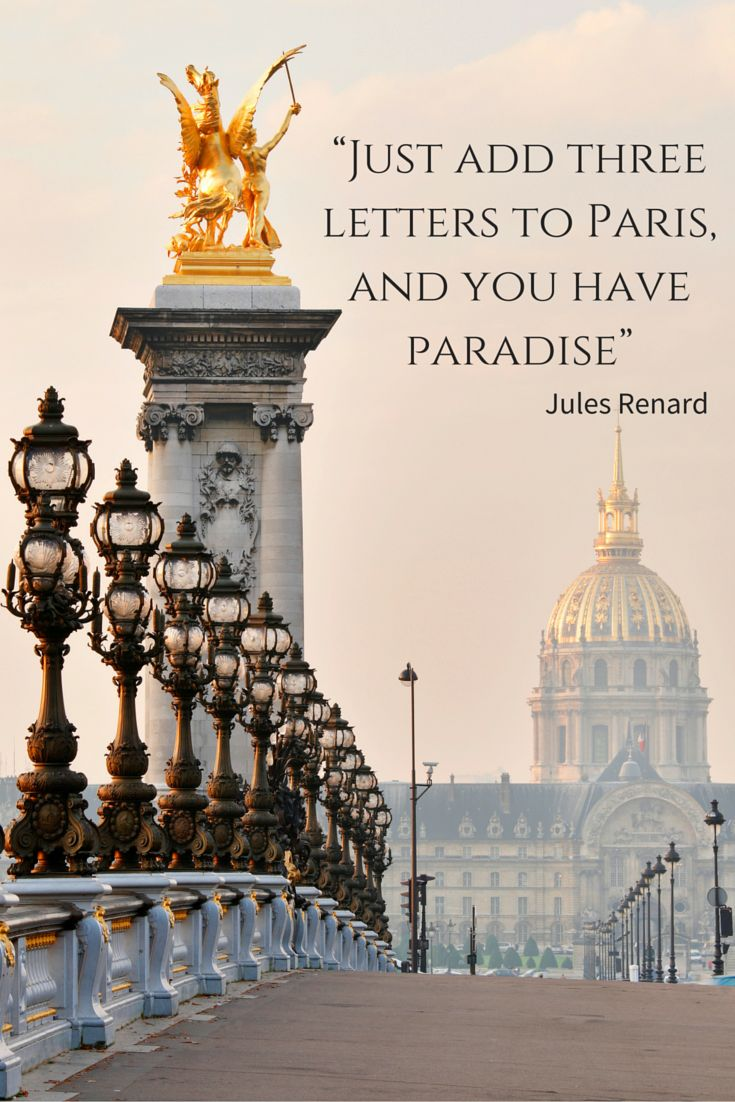 """Just add three letters to Paris, and you have paradise"" - French author Jules Renard - 20 quotes about Paris"