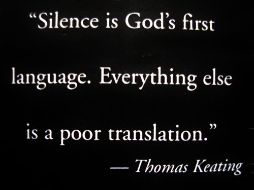 """""""Silence is God's first language, Everything else is a poor translation."""" - Fr. Thomas Keating, Trappist monk and priest"""