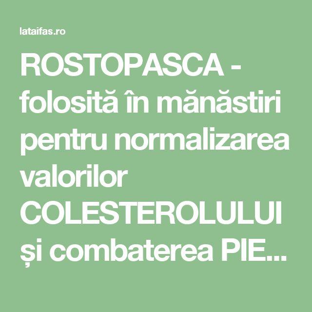 ROSTOPASCA - folosită în mănăstiri pentru normalizarea valorilor COLESTEROLULUI și combaterea PIETRELOR la BILĂ | La Taifas