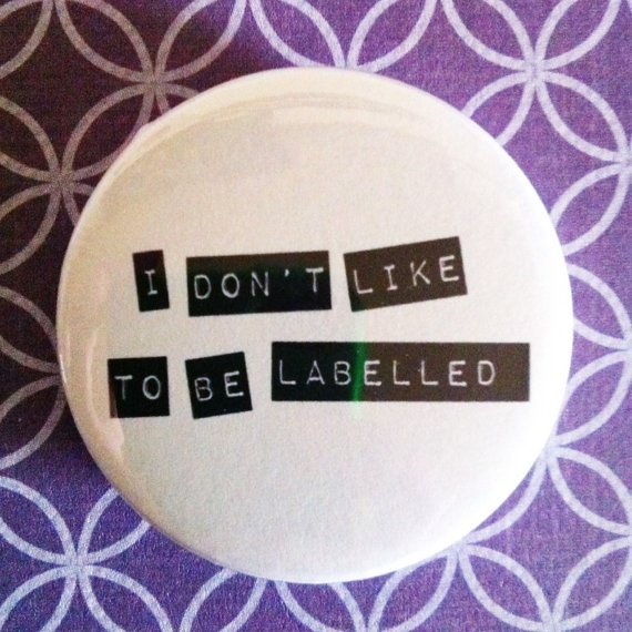 """I Don't Like To Be Labelled"" badge/pinback button."