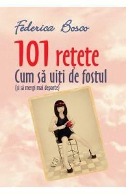 101 Retete cum sa uiti de fostul (si sa mergi mai departe) - Federico Bosco
