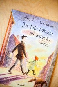 """""""Jak tata pokazał mi wszechświat"""" Ulf Stark, Eva Eriksson - Wyd. Zakamarki – 10 najlepszych książek dla dzieci, 2016, 2015"""