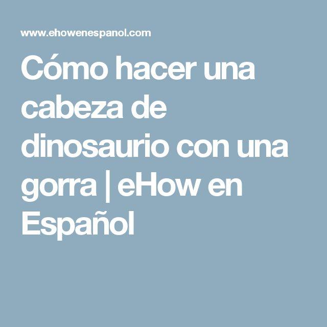 Cómo hacer una cabeza de dinosaurio con una gorra | eHow en Español