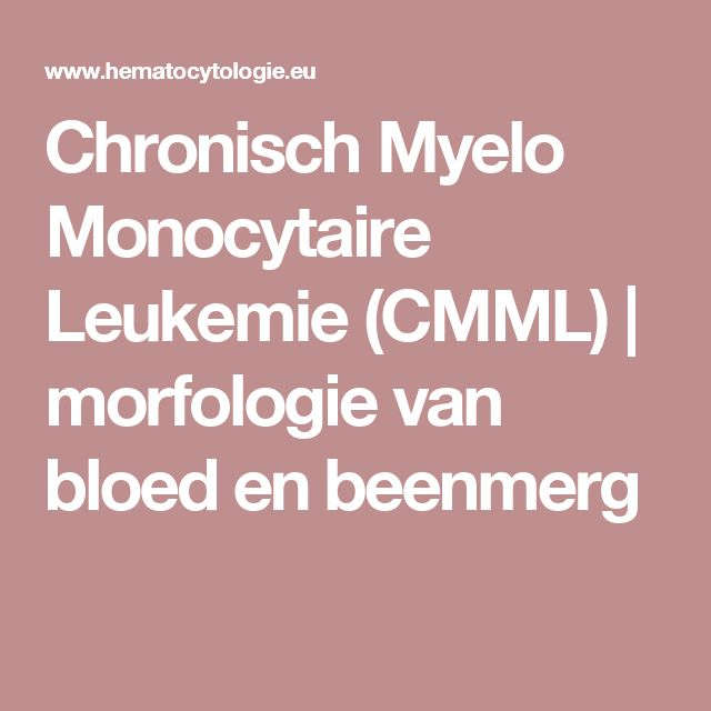 Chronisch Myelo Monocytaire Leukemie (CMML) | morfologie van bloed en beenmerg