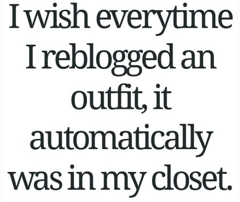 um...yes: Life, Quotes, Outfit, Funny, Truths, So True, Closet, True Stories, Dreams Coming True