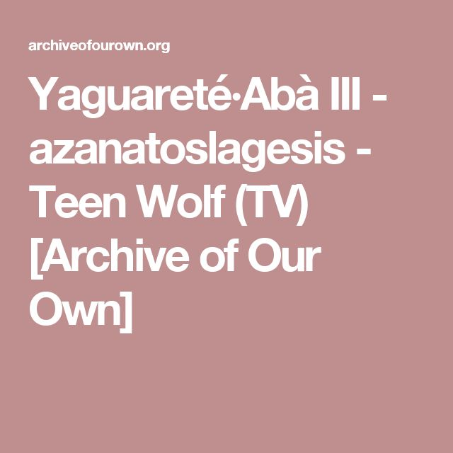 Yaguareté·Abà III - azanatoslagesis - Teen Wolf (TV) [Archive of Our Own]