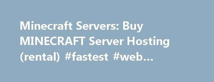 Minecraft Servers: Buy MINECRAFT Server Hosting (rental) #fastest #web #hosting http://hosting.nef2.com/minecraft-servers-buy-minecraft-server-hosting-rental-fastest-web-hosting/  #minecraft server host # Minecraft Servers include McMyAdmin control panel! Daily Backups, Bukkit, one-click plugin installs, Static IP, optional FREE website (with MySQL), and more! Many plugins are available with one click in our industry leading control panel, including: Tekkit, ChestShop, CommandBook, iConomy…