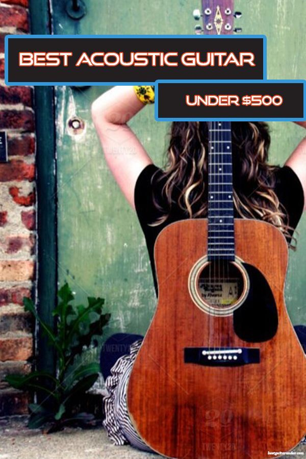 5 Best Acoustic Guitars Under 500 In 2020 Buying Guide Best Acoustic Guitar Guitar Acoustic Guitar