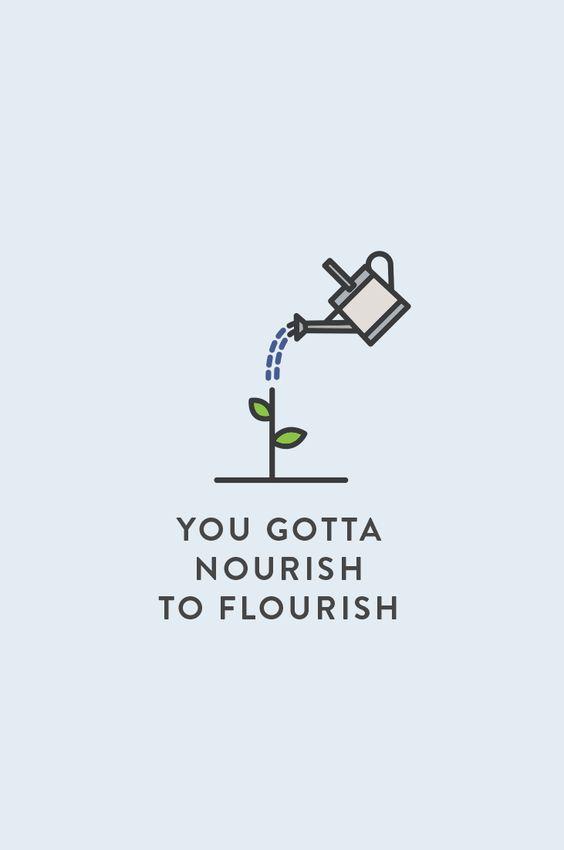 You gotta nourish to flourish!  #self-care #artofnursing #nursingfromwithin