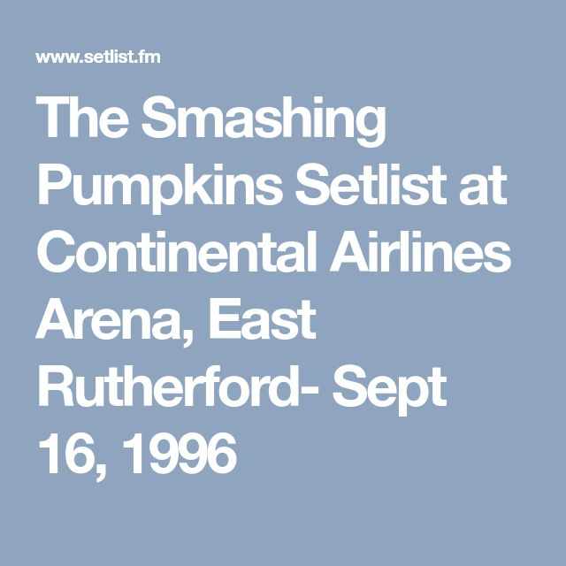 The Smashing Pumpkins Setlist at Continental Airlines Arena, East Rutherford- Sept 16, 1996
