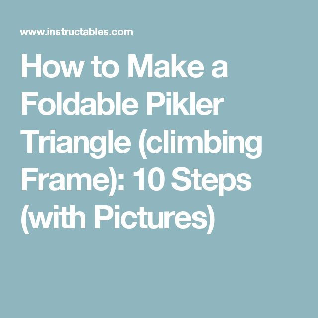 How to Make a Foldable Pikler Triangle (climbing Frame): 10 Steps (with Pictures)