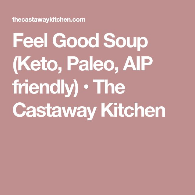 Feel Good Soup (Keto, Paleo, AIP friendly) • The Castaway Kitchen