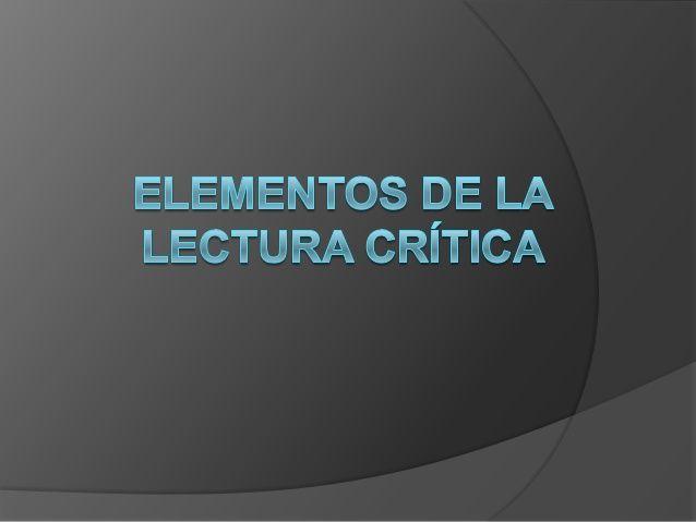 Elementos de la lectura crítica by Brian Zúniga via slideshare