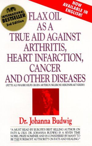 Bestseller Books Online Flax Oil As a True Aid Against Arthritis Heart Infarction Cancer and       Other Diseases (3rd Edition) Johanna Budwig $6.95  - http://www.ebooknetworking.net/books_detail-0969527217.html
