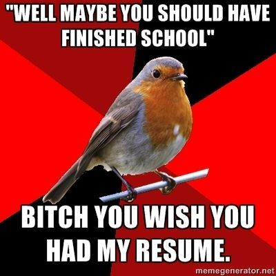 YOU *FUCKING* WISH YOU HAD MY RESUME!!!! D: | Funny Sayings I LOVE ...