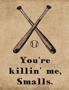 You're Killin' Me Smalls 8x10 Print The Sandlot Movie Art Print Baseball killing <<< this will be my nickname for eternity