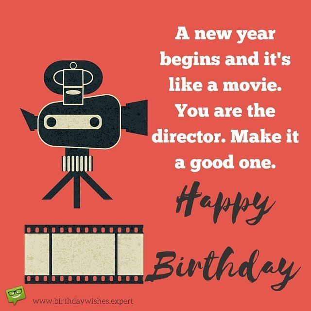 A New Year Begins And It S Like A Movie You Are The Director Make It A Good Happy Birthday Quotes Best Happy Birthday Quotes Birthday Wishes For Friend