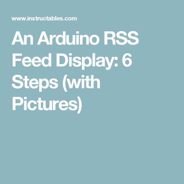An Arduino RSS Feed Display: 6 Steps (with Pictures)