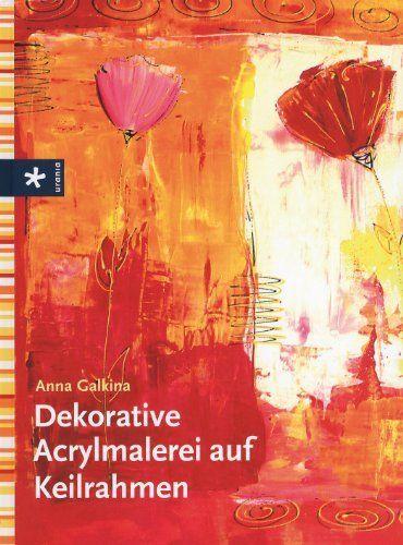 Dekorative Acrylmalerei auf Keilrahmen, http://www.amazon.de/dp/3895557706/ref=cm_sw_r_pi_awd_0O79sb0ZNZH7Z