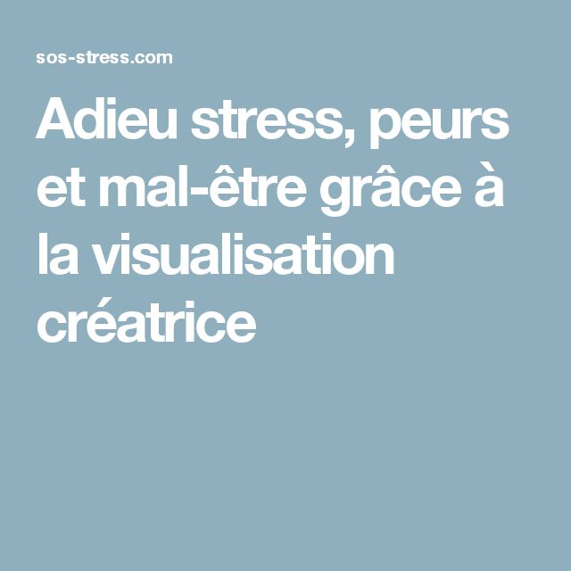 Adieu stress, peurs et mal-être grâce à la visualisation créatrice