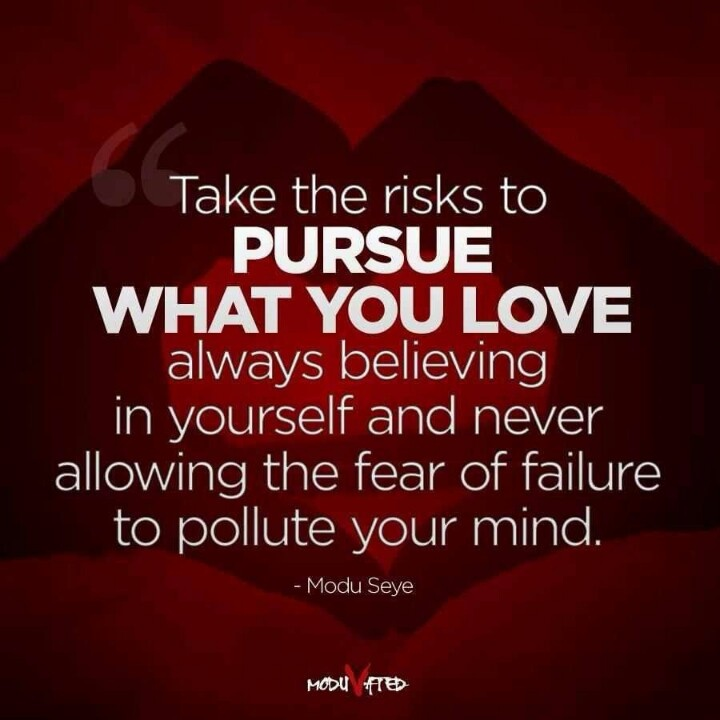 Inspirational Quotes About Failure: Take The Risks To Pursue What You Love Always Believing In