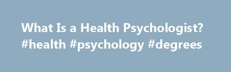 What Is a Health Psychologist? #health #psychology #degrees http://uganda.remmont.com/what-is-a-health-psychologist-health-psychology-degrees/  # What Is a Health Psychologist? Updated April 09, 2017 Health psychology is a specialty area that focuses on how biological, social, and psychological factors influence health and illness. Could seeing a health psychologist benefit your health and well-being? Or are you interested becoming a professional health psychologist? Learn more about what…