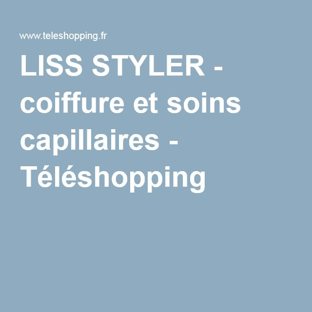 LISS STYLER - coiffure et soins capillaires - Téléshopping