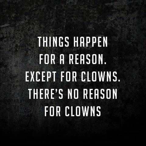 I'm telling you… No good comes from clowns…