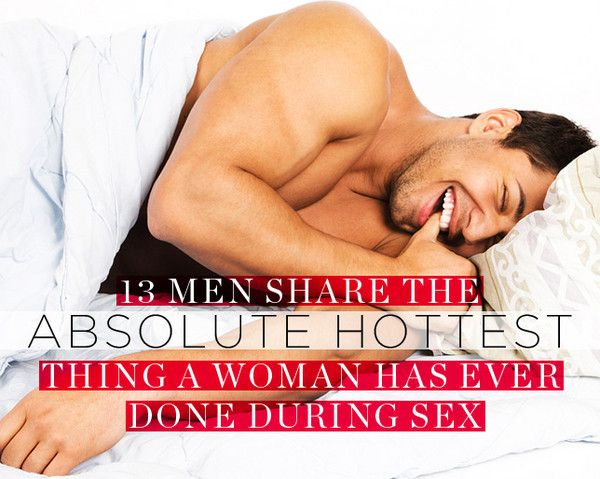 13 Men Share The Absolute Hottest Thing a Woman Has Ever Done During Sex