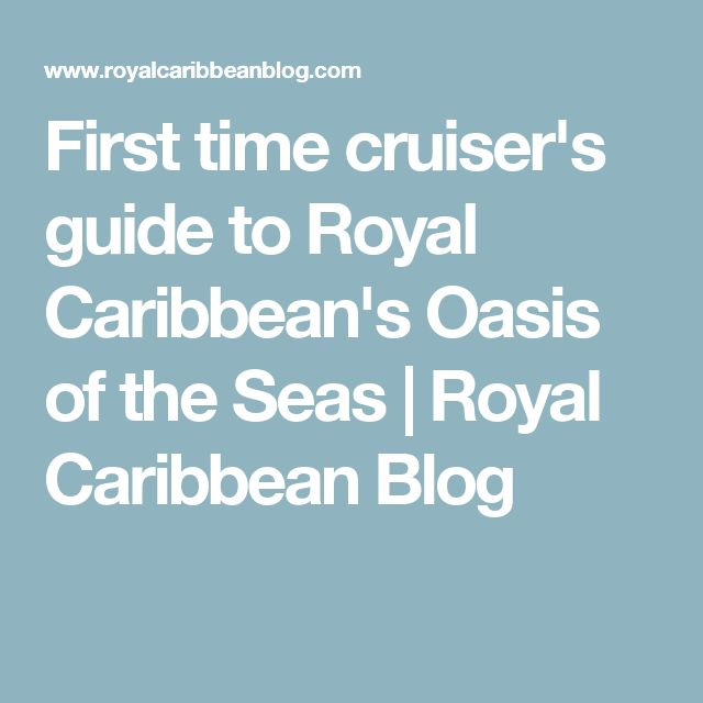 First time cruiser's guide to Royal Caribbean's Oasis of the Seas | Royal Caribbean Blog
