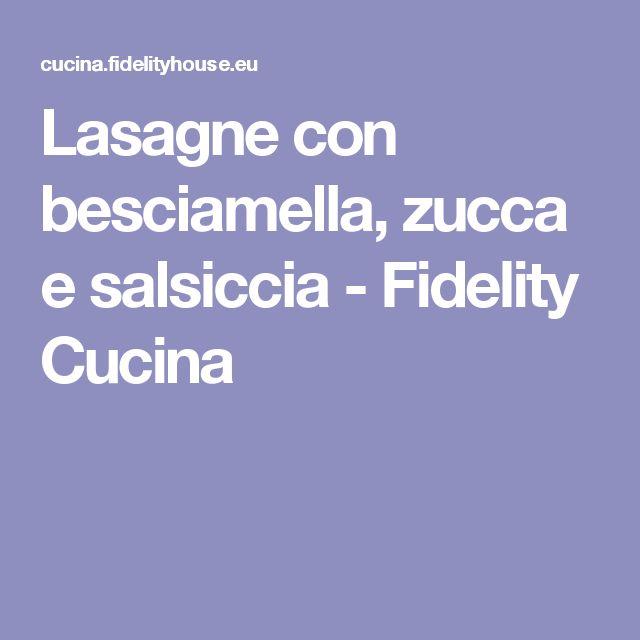 Lasagne con besciamella, zucca e salsiccia - Fidelity Cucina